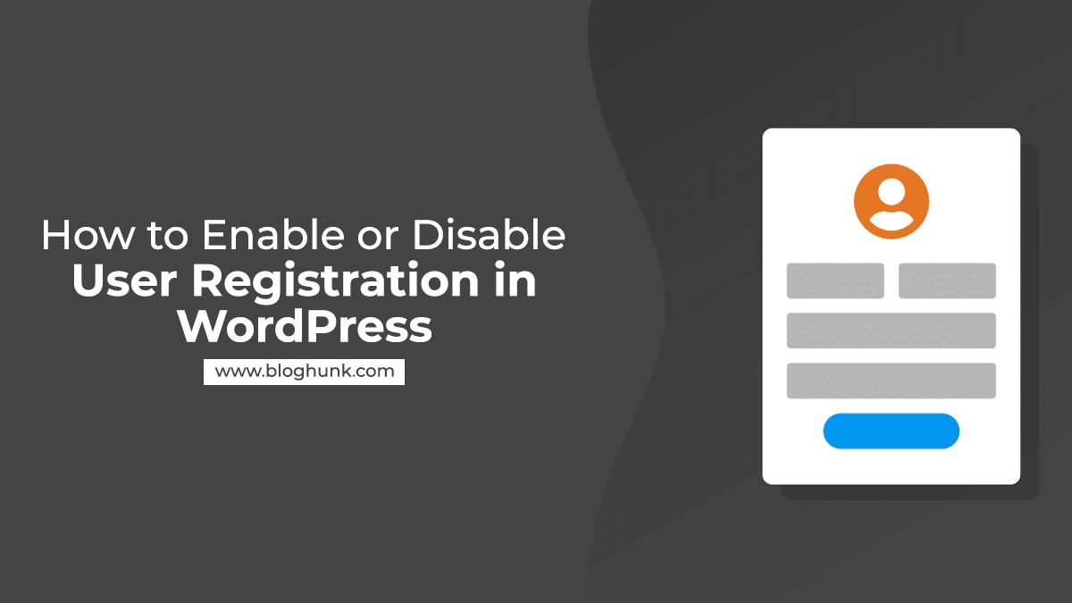 How to Enable or Disable User Registration in WordPress 4