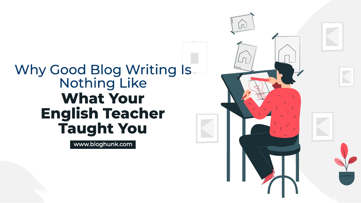 Why Good Blog Writing Is Nothing Like What Your English Teacher Taught You 5