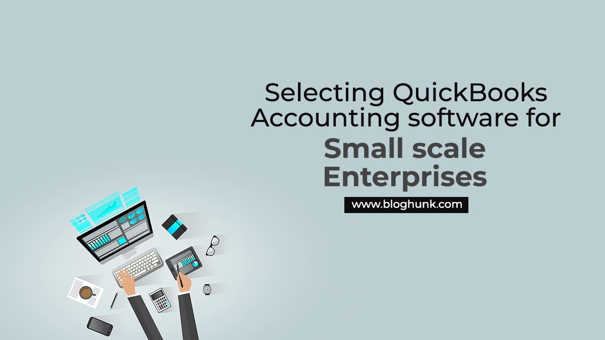 Selecting QuickBooks Accounting software for Small scale Enterprises 1
